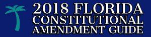 2018 Florida Constitutional Amendment Guide